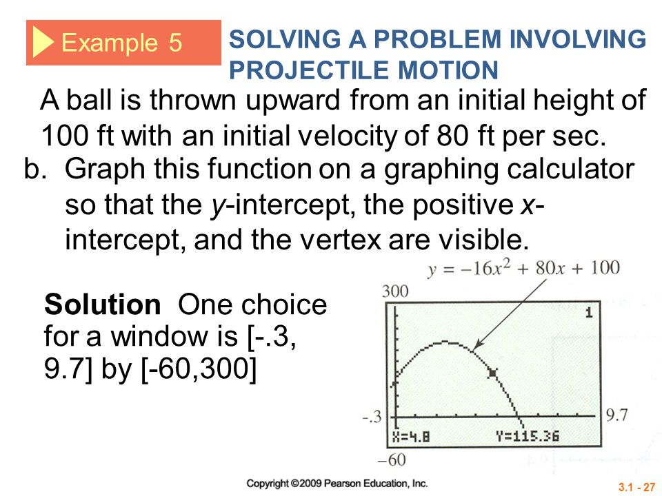 Solution One choice for a window is [-.3, 9.7] by [-60,300]